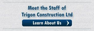 Meet the Staff of Trigon Construction Ltd | Learn About Us